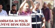 Manisa'da 34 polis adliyeye sevk edildi