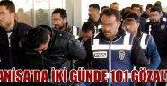Manisa'da iki günde 101 gözaltı