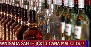 Manisa'da Sahte İçki 3 Cana Mal Oldu !