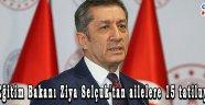 Milli Eğitim Bakanı Ziya Selçuk'tan ailelere 15 tatiluyarısı!