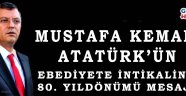 MUSTAFA KEMAL ATATÜRK'ÜN EBEDİYETE İNTİKALİNİN 80. YILDÖNÜMÜ MESAJI!