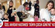 """ÖZEL AKHİSAR HASTANESİ """"DÜNYA ÇOCUK GÜNÜ'NÜ"""" KUTLADI"""