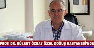 PROF. DR. BÜLENT ÖZBAY  ÖZEL DOĞUŞ HASTANESİ'NDE