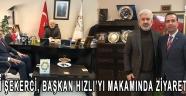 Remzi Şekerci, Başkan Hızlı'yı Makamında Ziyaret etti.