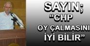 """Sayın; """"CHP Oy Çalmasını İyi Bilir"""""""