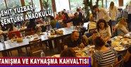 Şehit Yüzbaşı Necdi ŞENTÜRK Anaokulunun Tanışma ve Kaynaşma Kahvaltısı