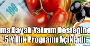 Tarıma Dayalı Yatırım Desteğine Ait 5 Yıllık Programı Açıkladı