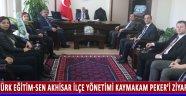 Türk Eğitim-Sen Akhisar İlçe Yönetimi Kaymakam Peker'i Ziyaret Etti