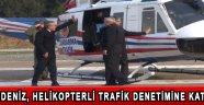 VALİ DENİZ, HELİKOPTERLİ TRAFİK DENETİMİNE KATILDI!