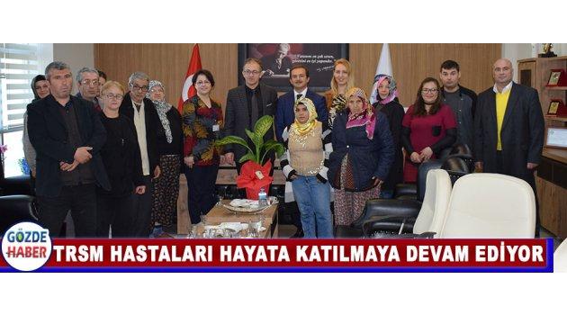 TRSM HASTALARI HAYATA KATILMAYA DEVAM EDİYOR