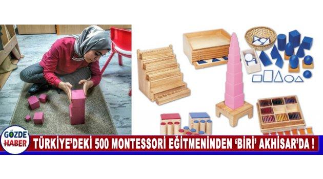 TÜRKİYE'DEKİ 500 MONTESSORİ EĞİTMENİNDEN 'BİRİ' AKHİSAR'DA !
