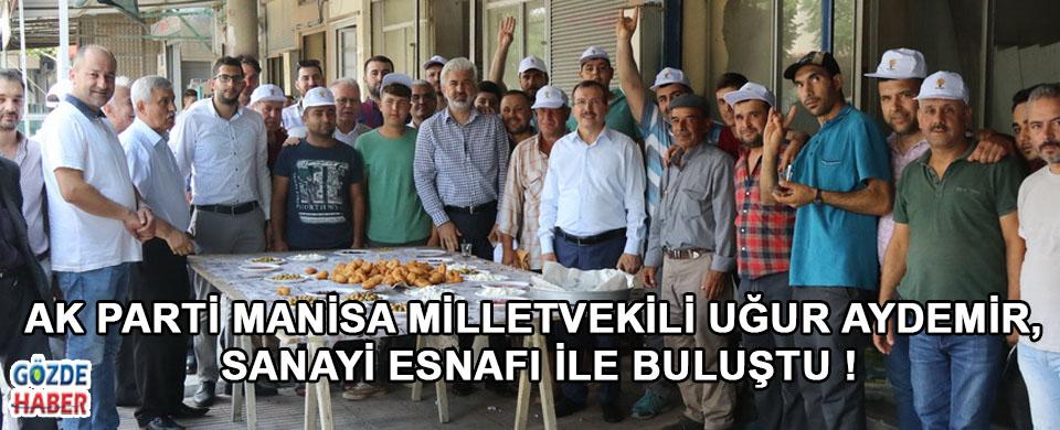 AK Parti Manisa Milletvekili Uğur Aydemir, Sanayi Esnafı İle Buluştu
