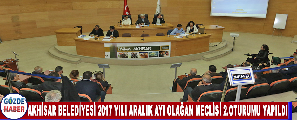 Akhisar Belediyesi 2017 yılı Aralık ayı olağan meclisi 2.oturumu yapıldı