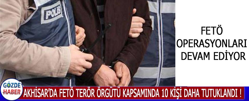 Akhisar'da Fetö Terör Örgütü Kapsamında 10 Kişi Daha Tutuklandı !