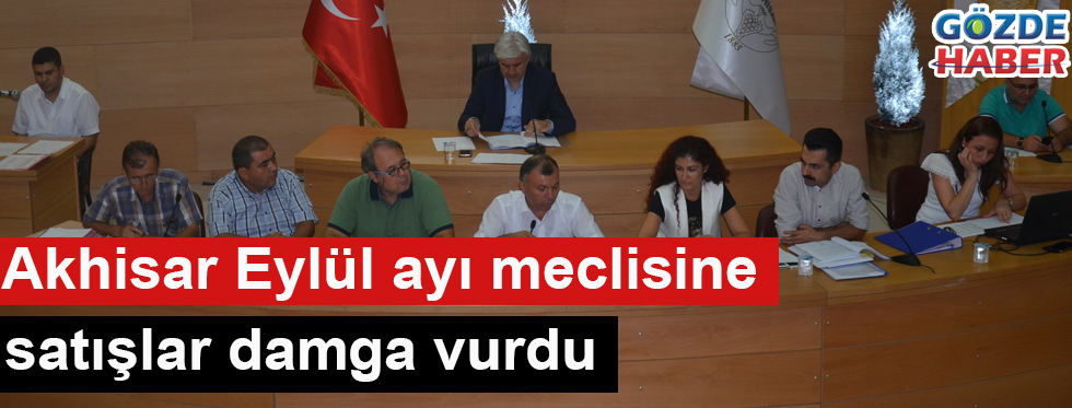 Akhisar Eylül ayı meclisine satışlar damga vurdu