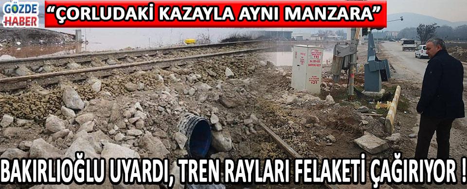 Bakırlıoğlu Uyardı, Tren Rayları Felaketi Çağırıyor !