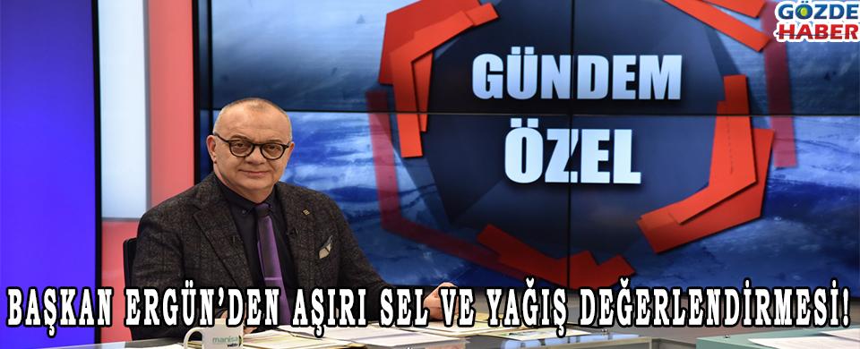 BAŞKAN ERGÜN'DEN AŞIRI SEL VE YAĞIŞ DEĞERLENDİRMESİ!