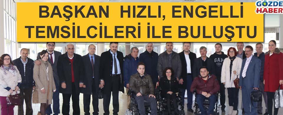 Başkan Hızlı, Engelli temsilcileri ile buluştu