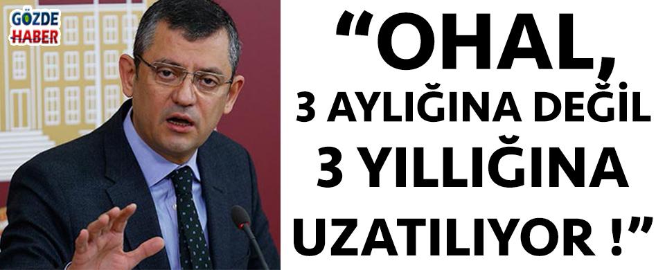 """""""BU TEKLİF, OHAL'İ 3 AYLIĞINA DEĞİL 3 YILLIĞINA UZATIYOR"""""""
