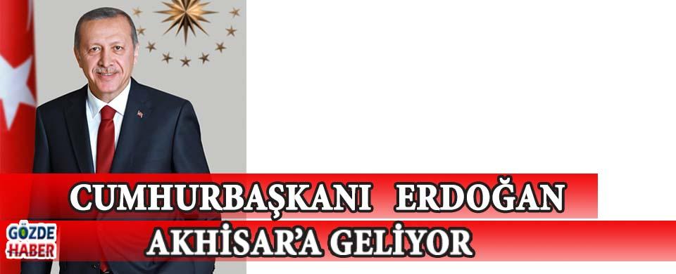 Cumhurbaşkanı Erdoğan Akhisar'a Geliyor