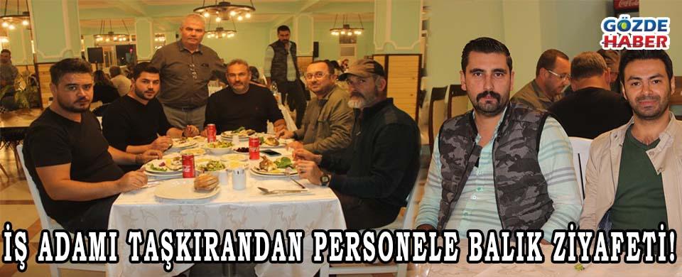 İŞ ADAMI TAŞKIRANDAN PERSONELE BALIK ZİYAFETİ!