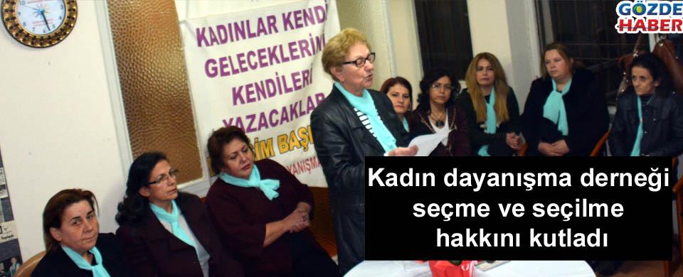 Kadın dayanışma derneği seçme ve seçilme hakkını kutladı