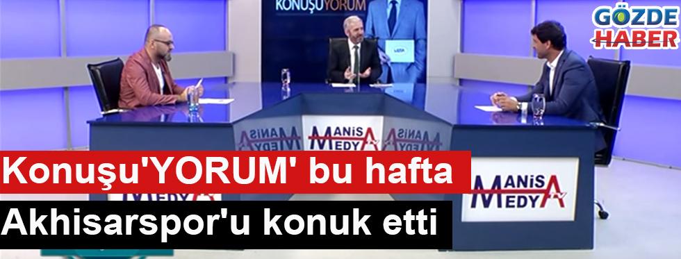 Konuşu'YORUM' bu hafta Akhisarspor'u konuk etti