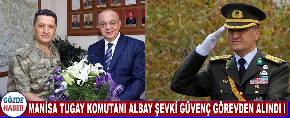 Manisa Tugay Komutanı Albay Şevki Güvenç Görevden Alındı !