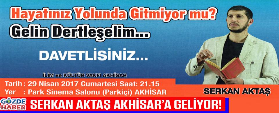 SERKAN AKTAŞ AKHİSAR'A GELİYOR!