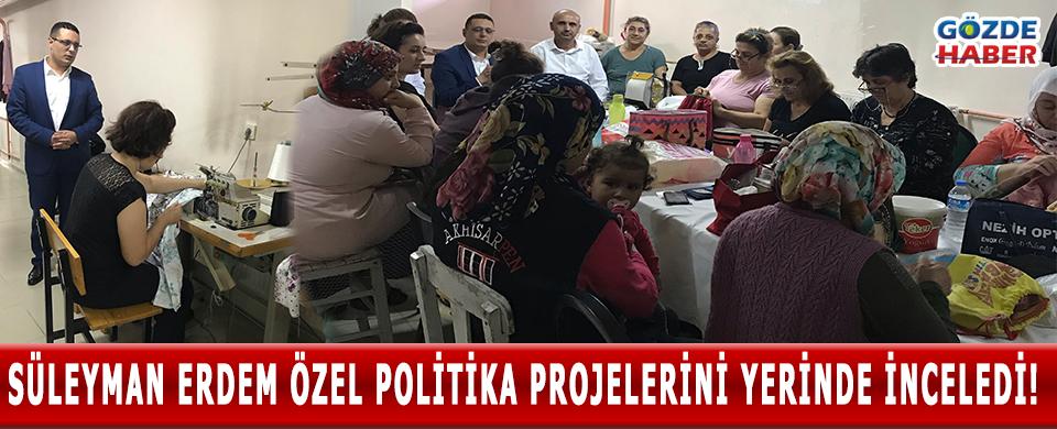SÜLEYMAN ERDEM ÖZEL POLİTİKA PROJELERİNİ YERİNDE İNCELEDİ!