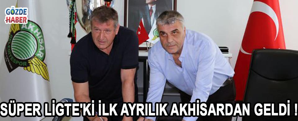 Süper Ligte'ki İlk Ayrılık Akhisardan Geldi !