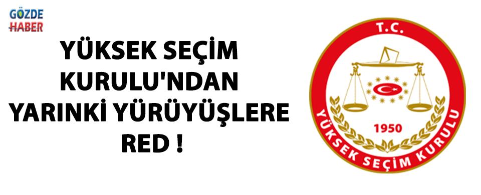Yüksek Seçim Kurulu'ndan Yarınki Yürüyüşlere Red !
