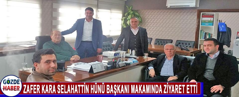 ZAFER KARA SELAHATTİN HÜNÜ BAŞKANI MAKAMINDA ZİYARET ETTİ