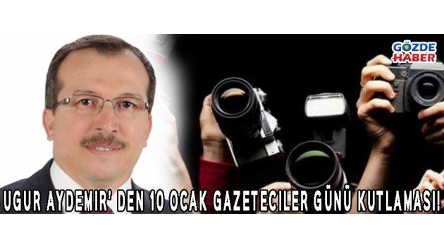 UGUR AYDEMIR' DEN 10 OCAK GAZETECILER GÜNÜ KUTLAMASI!