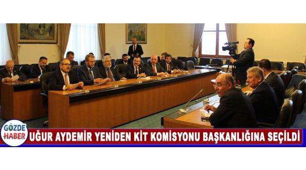 Uğur AYDEMİR Yeniden KİT Komisyonu Başkanlığına Seçildi