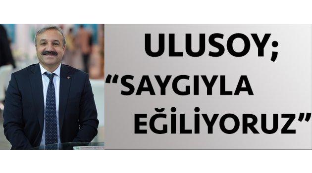"""Ulusoy; """"Saygıyla eğiliyoruz."""""""